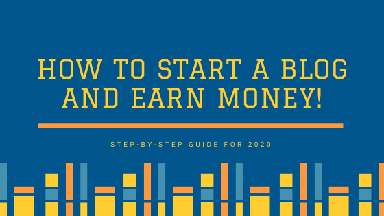 How to Start a blog and earn money? Step-by-step guide for 2020