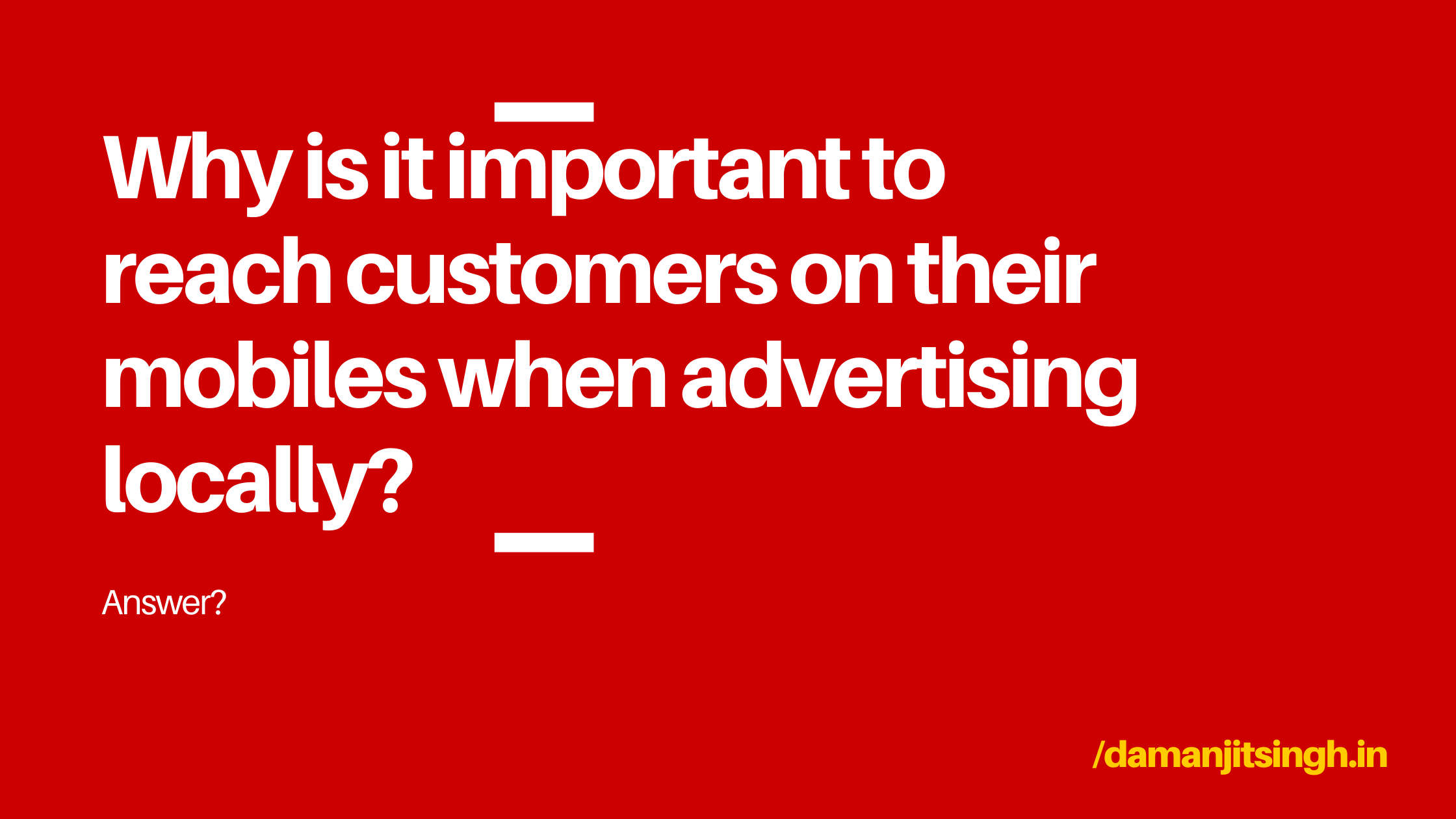 Why is it important to reach customers on their mobiles when advertising locally?